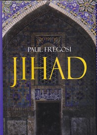 Jihad in the West. Muslim Conquests from the 7th to the 21st Centuries