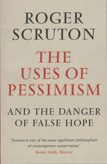 The Uses of Pessimism and the Danger of False Hope