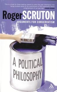 Arguments for Conservatism. A Political Philosophy